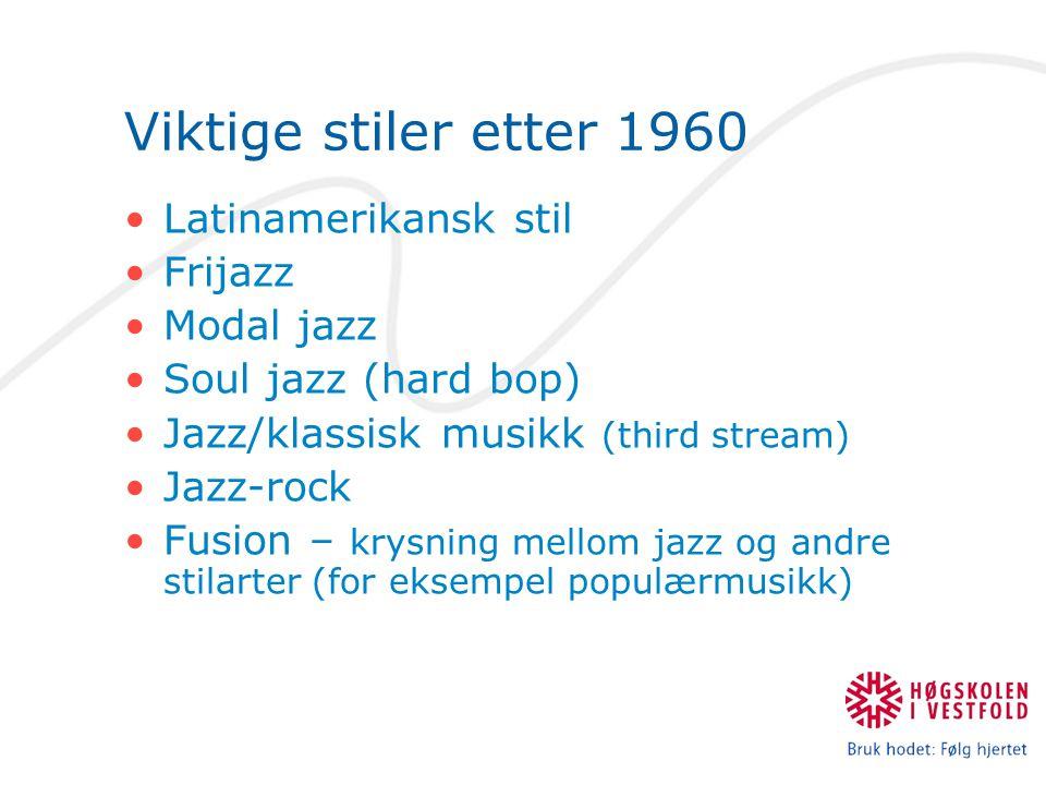 Viktige stiler etter 1960 Latinamerikansk stil Frijazz Modal jazz