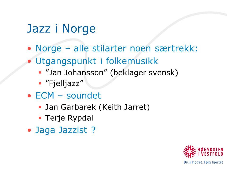 Jazz i Norge Norge – alle stilarter noen særtrekk: