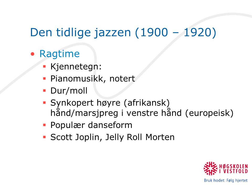 Den tidlige jazzen (1900 – 1920) Ragtime Kjennetegn: