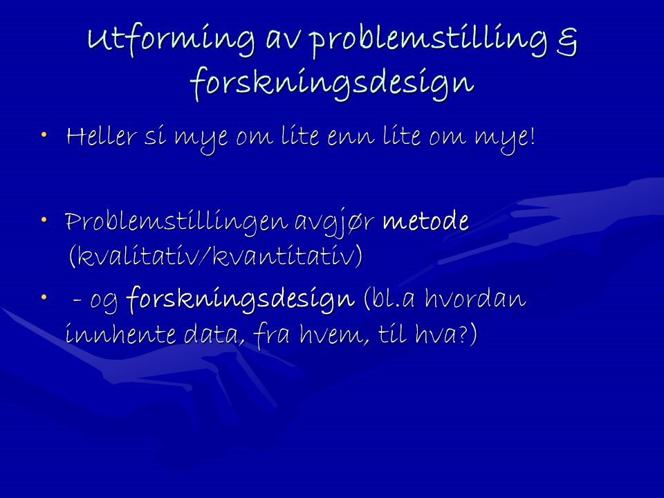 Utforming av problemstilling & forskningsdesign