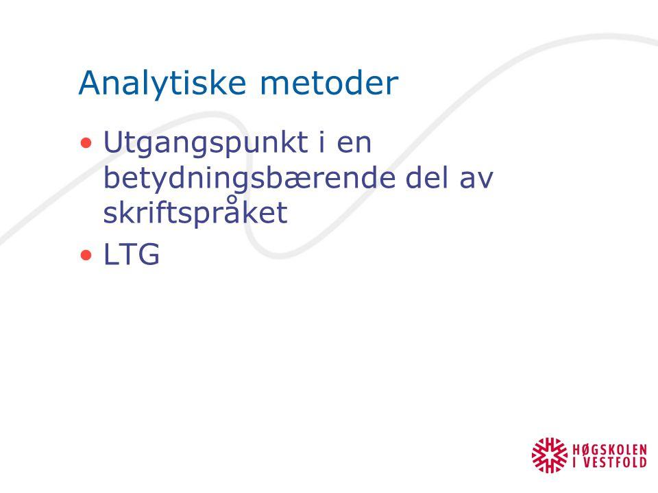 Analytiske metoder Utgangspunkt i en betydningsbærende del av skriftspråket LTG