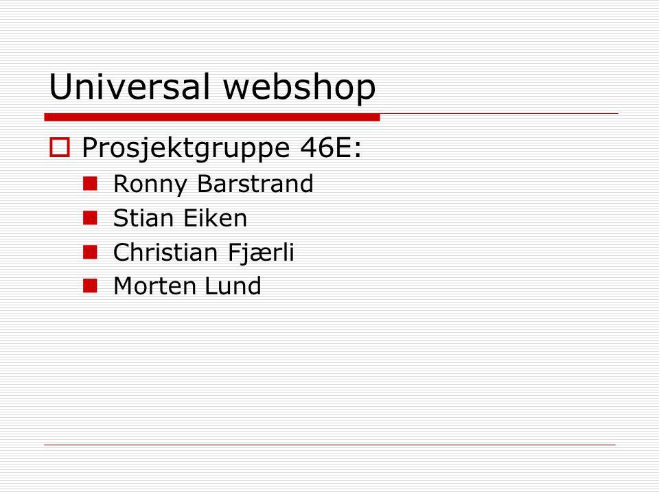 Universal webshop Prosjektgruppe 46E: Ronny Barstrand Stian Eiken