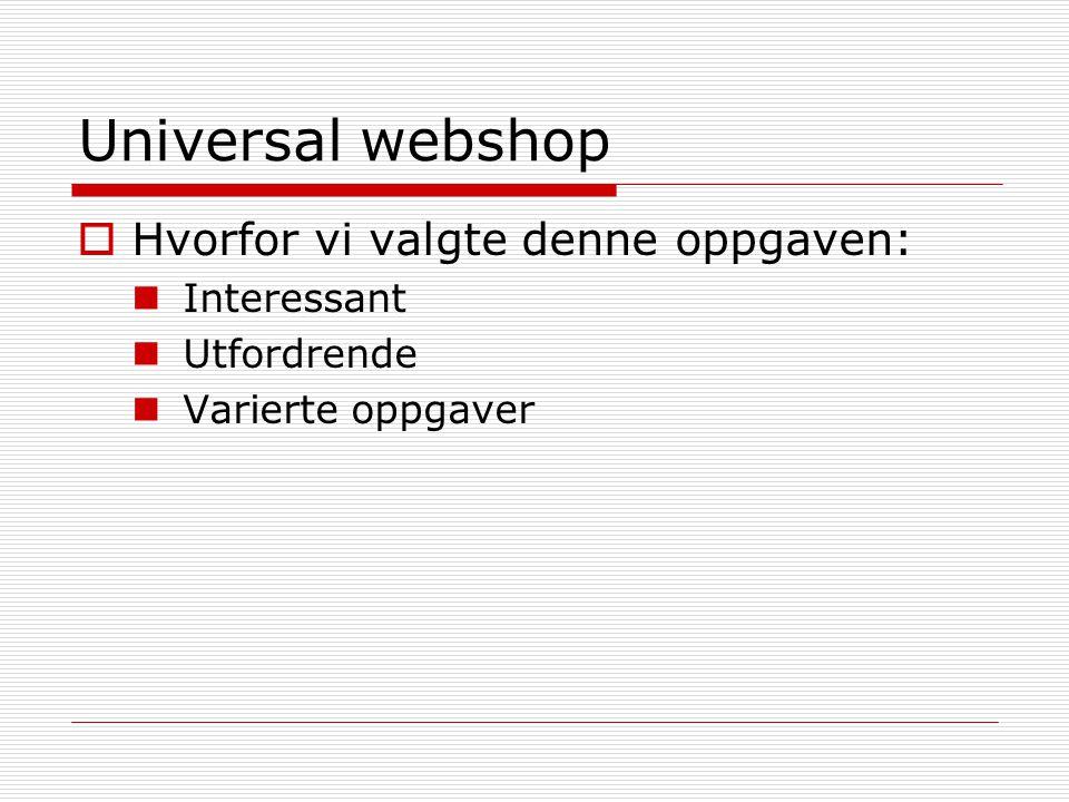 Universal webshop Hvorfor vi valgte denne oppgaven: Interessant