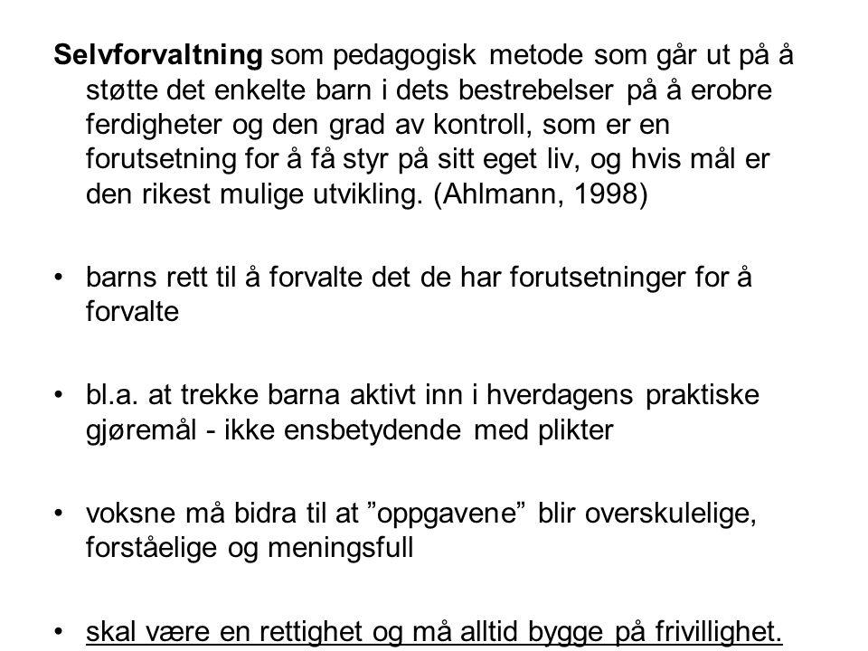 Selvforvaltning som pedagogisk metode som går ut på å støtte det enkelte barn i dets bestrebelser på å erobre ferdigheter og den grad av kontroll, som er en forutsetning for å få styr på sitt eget liv, og hvis mål er den rikest mulige utvikling. (Ahlmann, 1998)