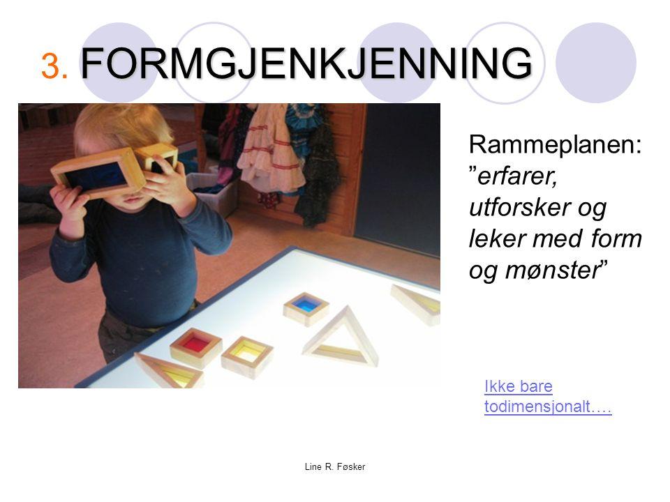 Grimstad 9.mars 09 3. FORMGJENKJENNING. Rammeplanen: erfarer, utforsker og leker med form og mønster