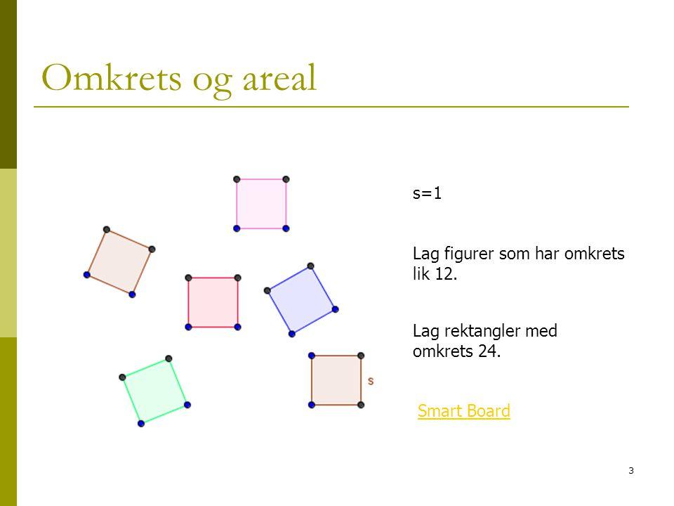 Omkrets og areal s=1 Lag figurer som har omkrets lik 12.