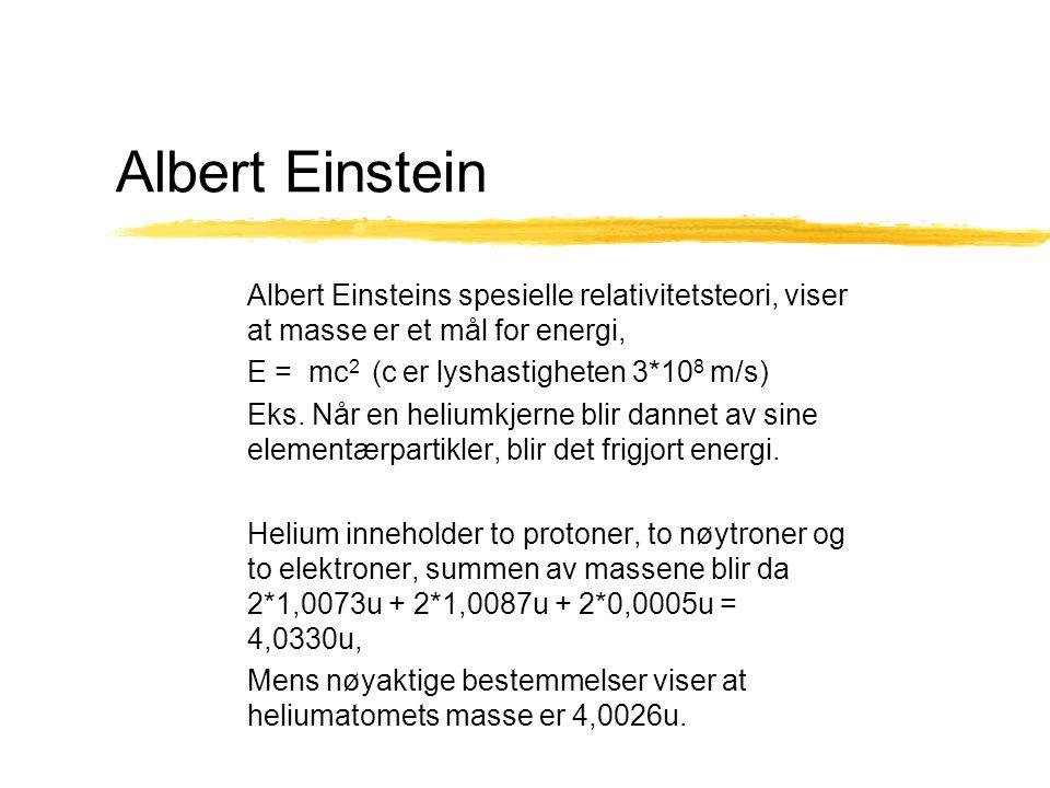 Albert Einstein Albert Einsteins spesielle relativitetsteori, viser at masse er et mål for energi, E = mc2 (c er lyshastigheten 3*108 m/s)