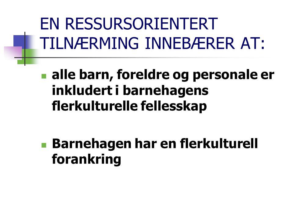 EN RESSURSORIENTERT TILNÆRMING INNEBÆRER AT: