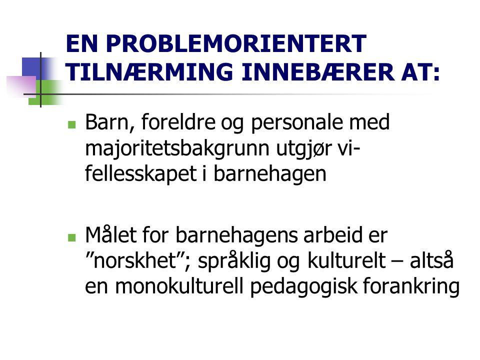 EN PROBLEMORIENTERT TILNÆRMING INNEBÆRER AT: