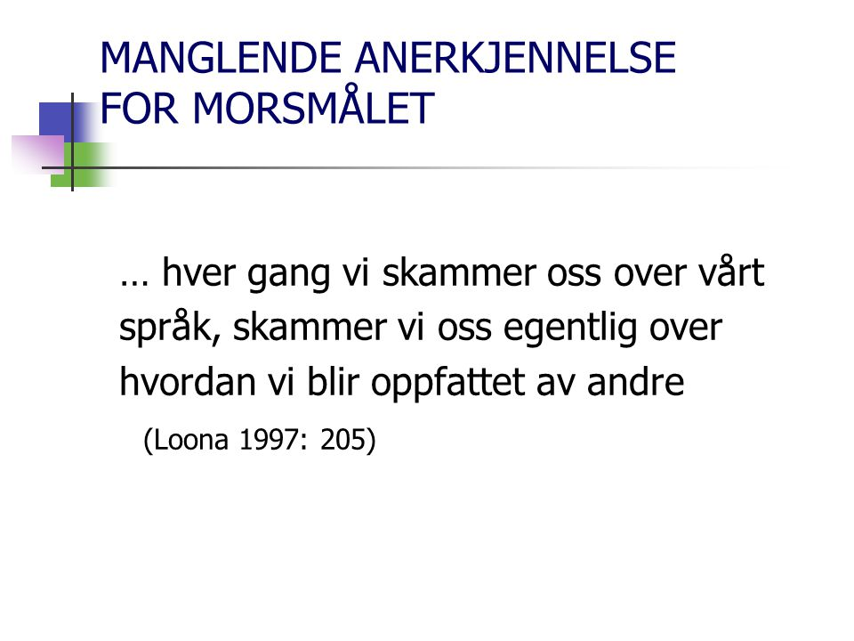 MANGLENDE ANERKJENNELSE FOR MORSMÅLET