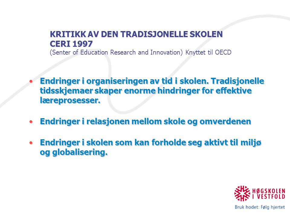 KRITIKK AV DEN TRADISJONELLE SKOLEN CERI 1997 (Senter of Education Research and Innovation) Knyttet til OECD