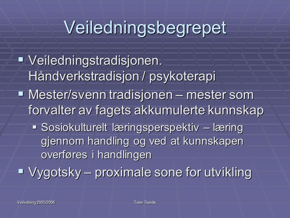 Veiledningsbegrepet Veiledningstradisjonen. Håndverkstradisjon / psykoterapi.