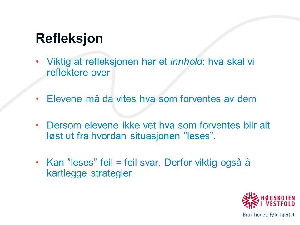Refleksjon Viktig at refleksjonen har et innhold: hva skal vi reflektere over. Elevene må da vites hva som forventes av dem.