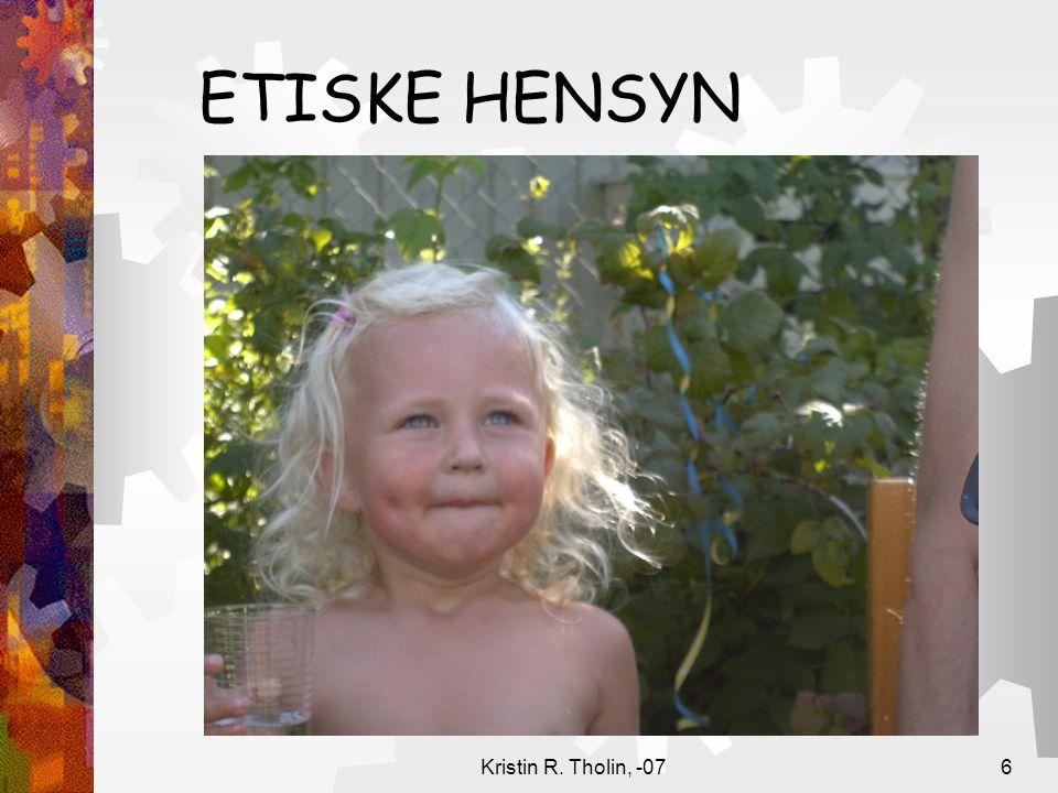 ETISKE HENSYN Kristin R. Tholin, -07