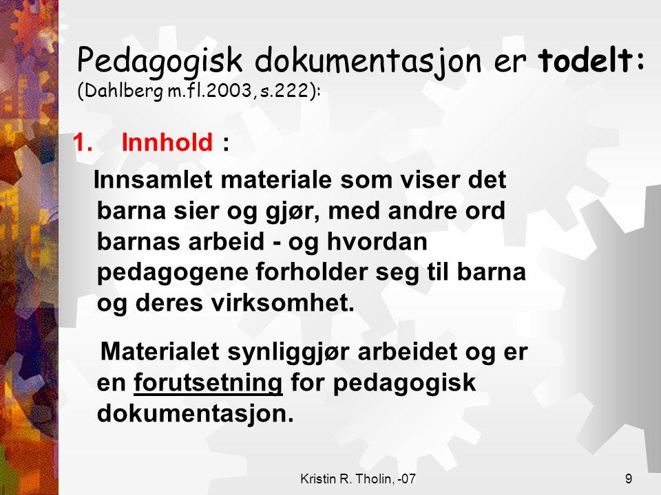 Pedagogisk dokumentasjon er todelt: (Dahlberg m.fl.2003, s.222):
