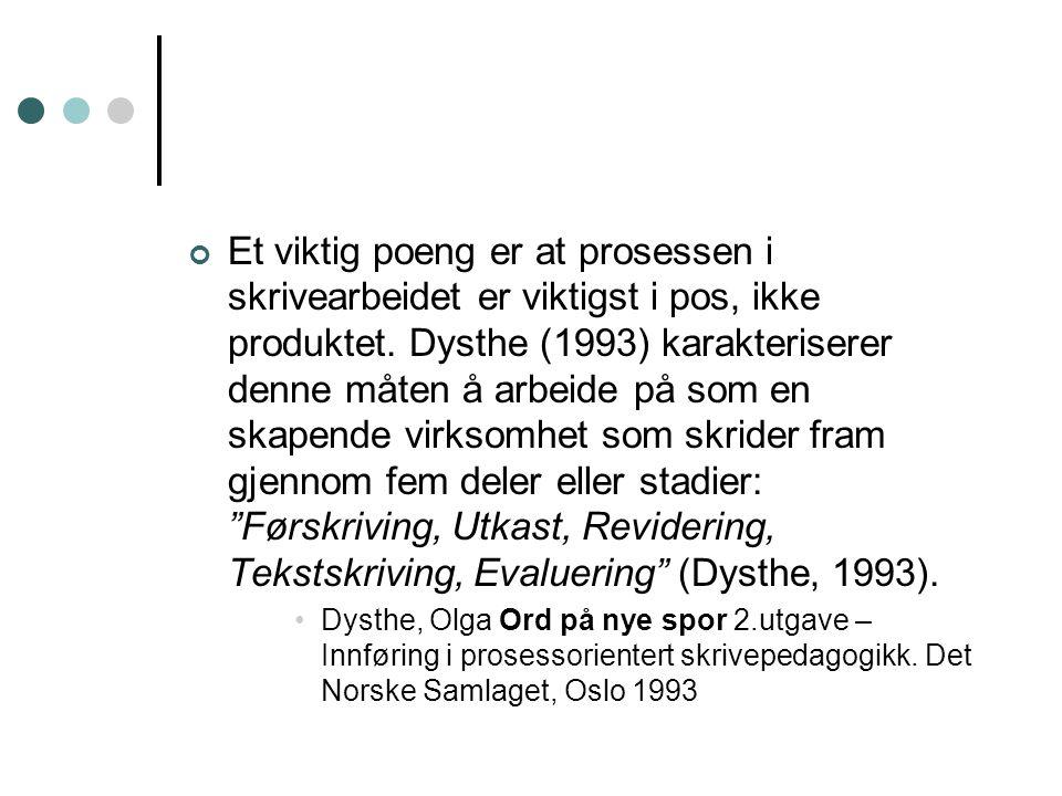 Et viktig poeng er at prosessen i skrivearbeidet er viktigst i pos, ikke produktet. Dysthe (1993) karakteriserer denne måten å arbeide på som en skapende virksomhet som skrider fram gjennom fem deler eller stadier: Førskriving, Utkast, Revidering, Tekstskriving, Evaluering (Dysthe, 1993).