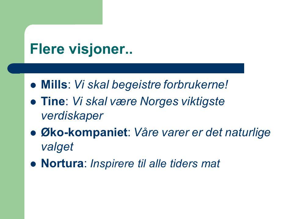 Flere visjoner.. Mills: Vi skal begeistre forbrukerne!