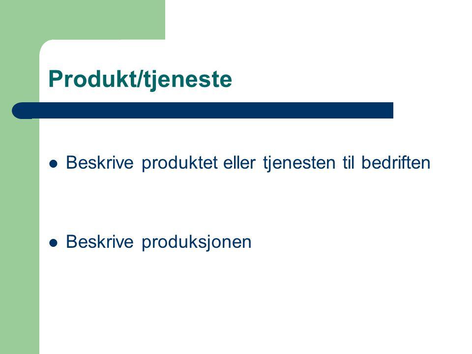 Produkt/tjeneste Beskrive produktet eller tjenesten til bedriften