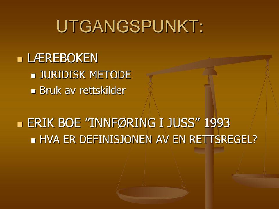 UTGANGSPUNKT: LÆREBOKEN ERIK BOE INNFØRING I JUSS 1993