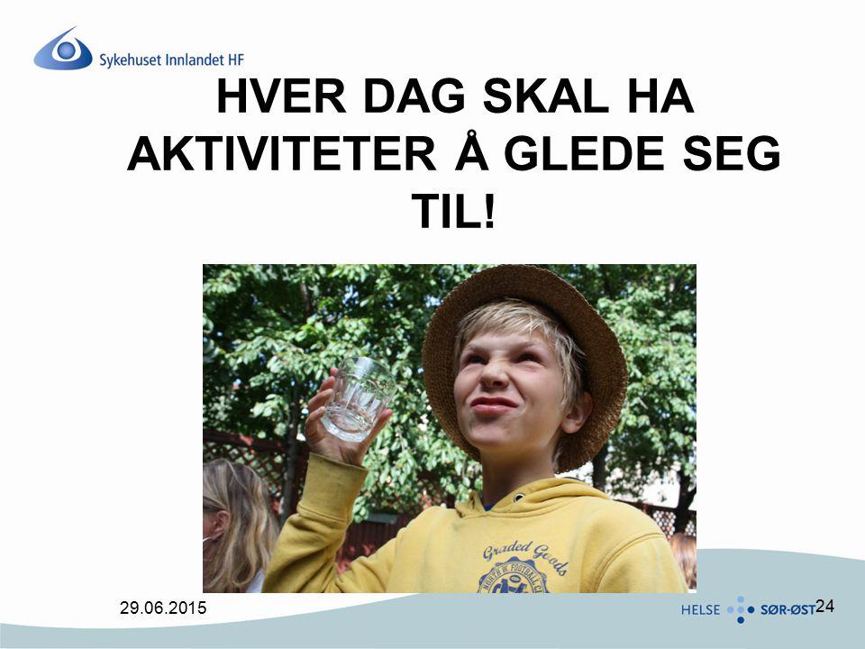 HVER DAG SKAL HA AKTIVITETER Å GLEDE SEG TIL!