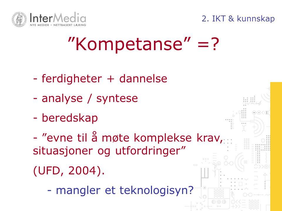 Kompetanse = ferdigheter + dannelse analyse / syntese beredskap