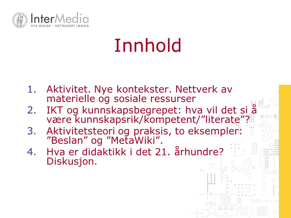 Innhold Aktivitet. Nye kontekster. Nettverk av materielle og sosiale ressurser.