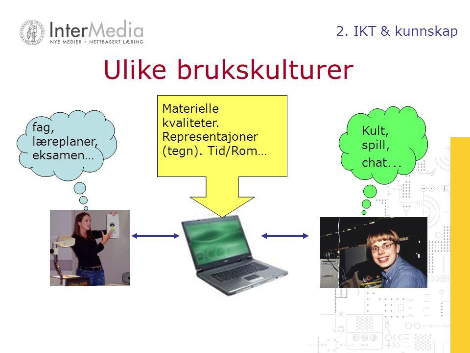 Ulike brukskulturer 2. IKT & kunnskap