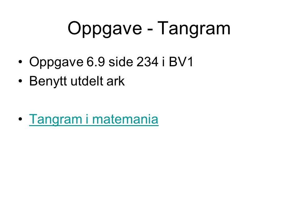 Oppgave - Tangram Oppgave 6.9 side 234 i BV1 Benytt utdelt ark