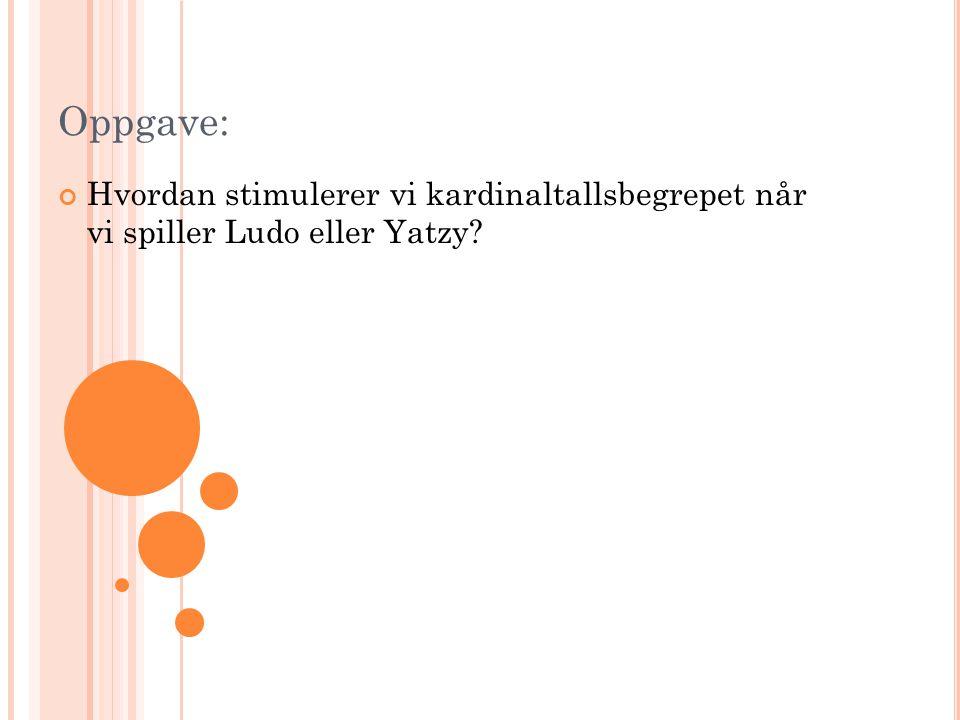Oppgave: Hvordan stimulerer vi kardinaltallsbegrepet når vi spiller Ludo eller Yatzy