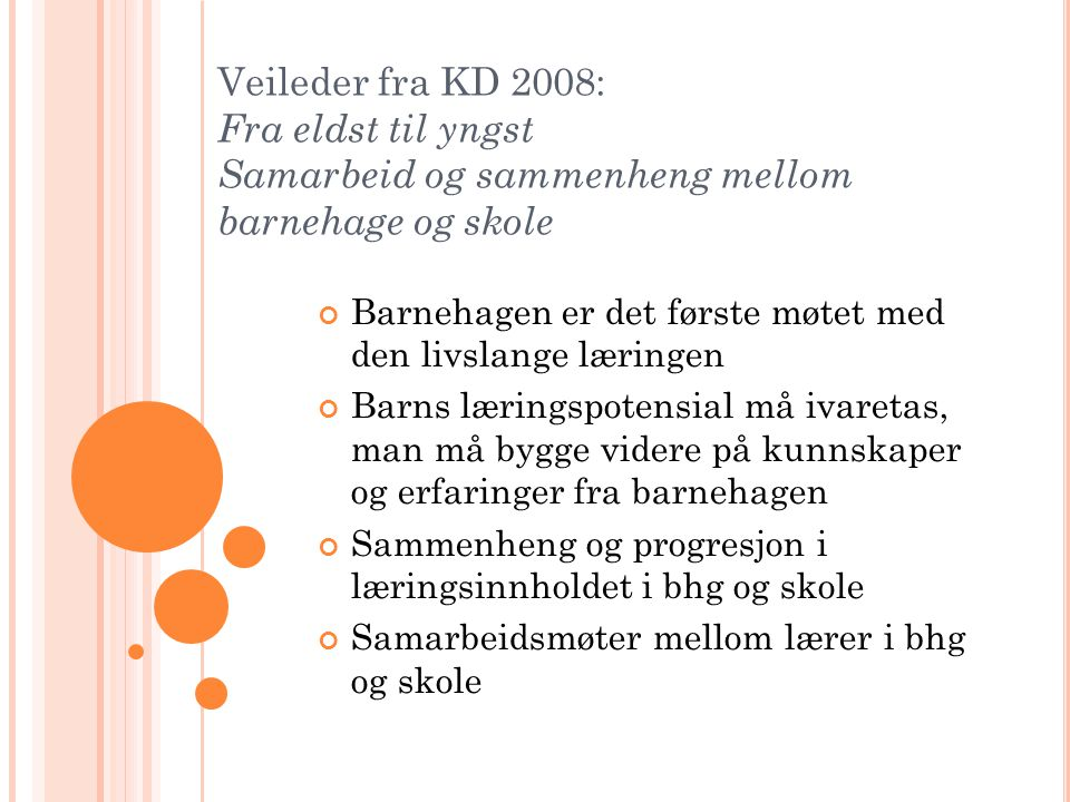 Veileder fra KD 2008: Fra eldst til yngst Samarbeid og sammenheng mellom barnehage og skole