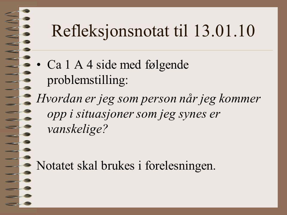 Refleksjonsnotat til 13.01.10 Ca 1 A 4 side med følgende problemstilling: