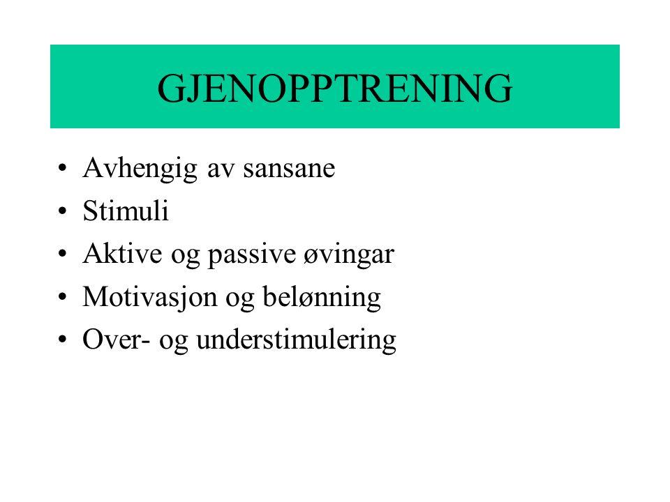GJENOPPTRENING Avhengig av sansane Stimuli Aktive og passive øvingar
