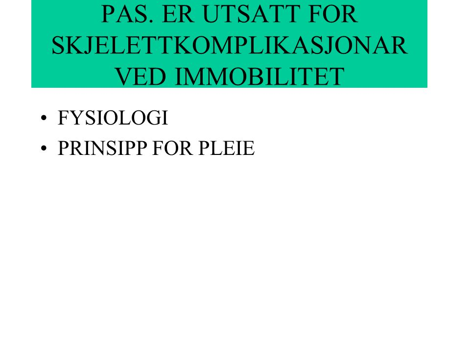 PAS. ER UTSATT FOR SKJELETTKOMPLIKASJONAR VED IMMOBILITET