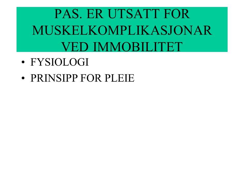 PAS. ER UTSATT FOR MUSKELKOMPLIKASJONAR VED IMMOBILITET