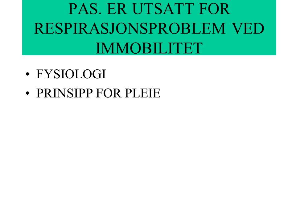 PAS. ER UTSATT FOR RESPIRASJONSPROBLEM VED IMMOBILITET