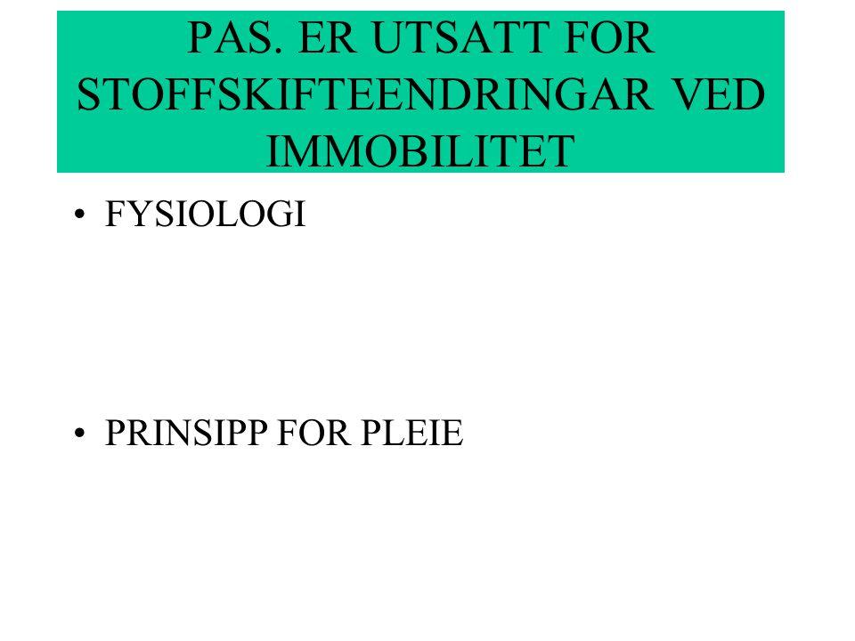 PAS. ER UTSATT FOR STOFFSKIFTEENDRINGAR VED IMMOBILITET