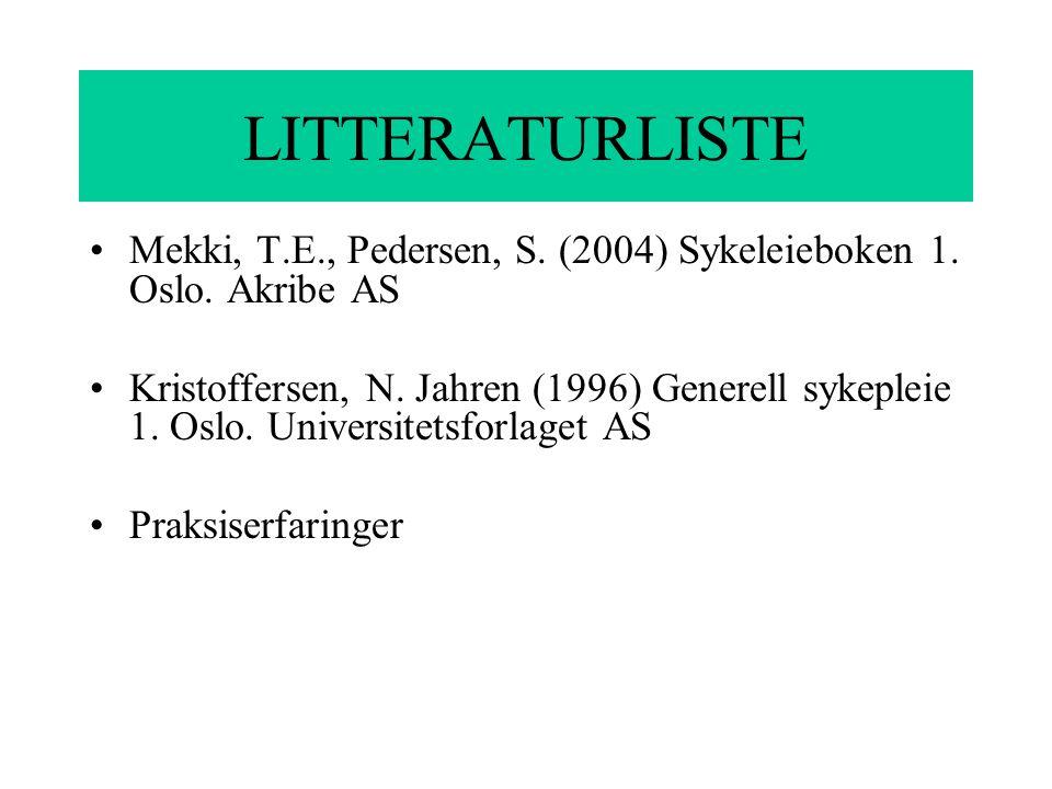 LITTERATURLISTE Mekki, T.E., Pedersen, S. (2004) Sykeleieboken 1. Oslo. Akribe AS.
