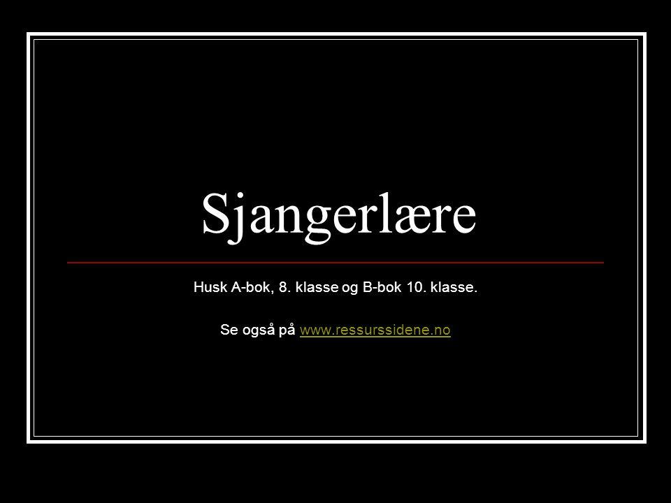 Sjangerlære Husk A-bok, 8. klasse og B-bok 10. klasse.