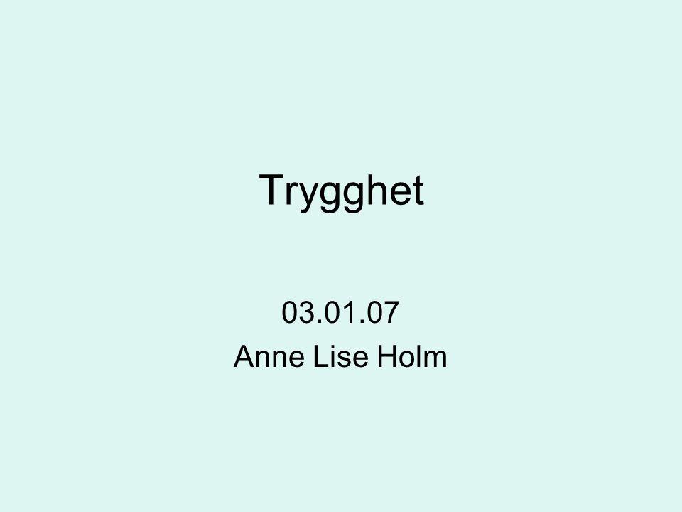 Trygghet 03.01.07 Anne Lise Holm