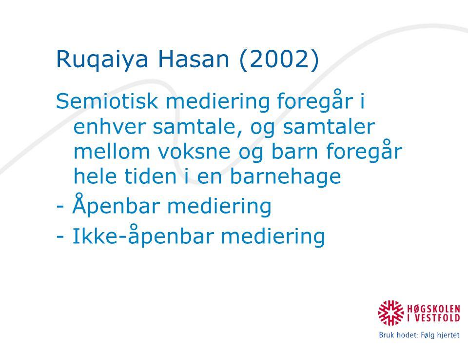 Ruqaiya Hasan (2002) Semiotisk mediering foregår i enhver samtale, og samtaler mellom voksne og barn foregår hele tiden i en barnehage.