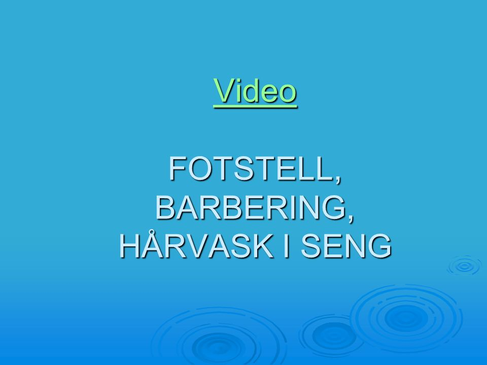 Video FOTSTELL, BARBERING, HÅRVASK I SENG