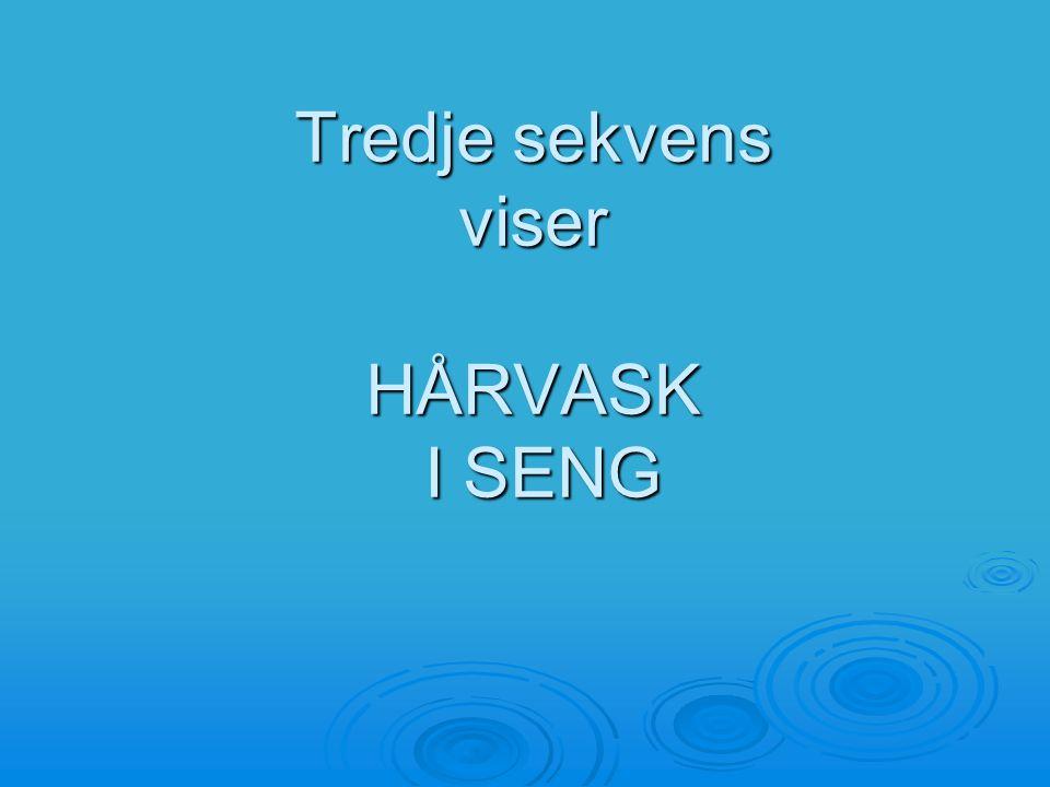 Tredje sekvens viser HÅRVASK I SENG