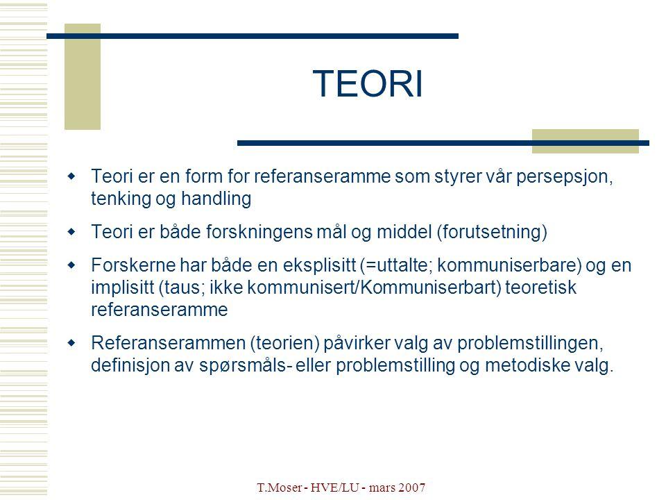 TEORI Teori er en form for referanseramme som styrer vår persepsjon, tenking og handling. Teori er både forskningens mål og middel (forutsetning)