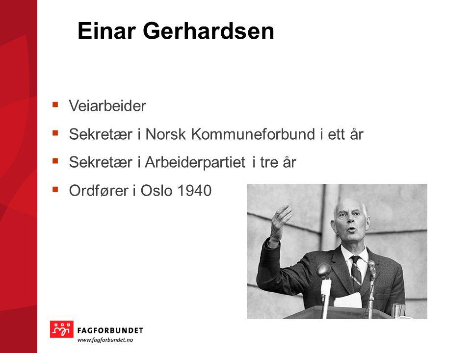 Einar Gerhardsen Veiarbeider Sekretær i Norsk Kommuneforbund i ett år