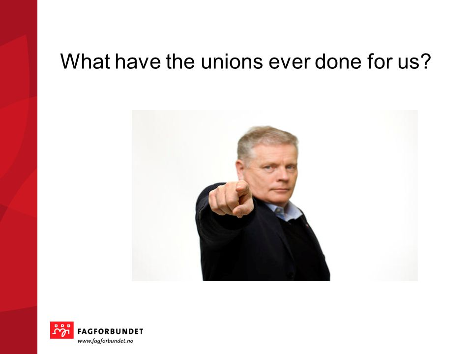 What have the unions ever done for us