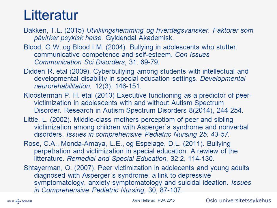 Litteratur Bakken, T.L. (2015) Utviklingshemming og hverdagsvansker. Faktorer som påvirker psykisk helse. Gyldendal Akademisk.