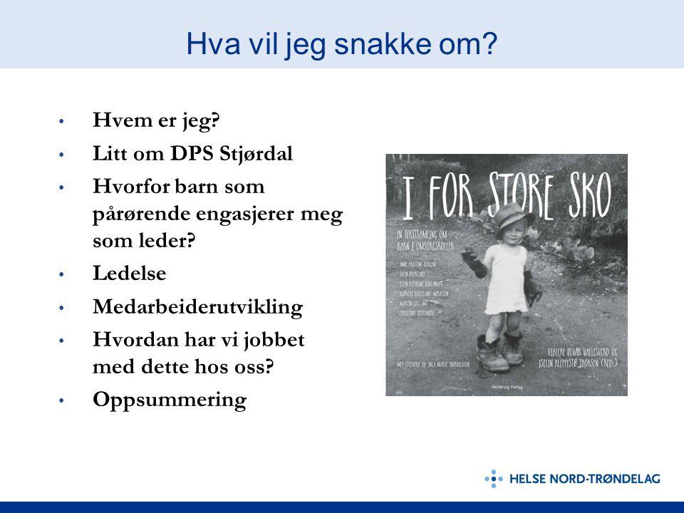 Hva vil jeg snakke om Hvem er jeg Litt om DPS Stjørdal