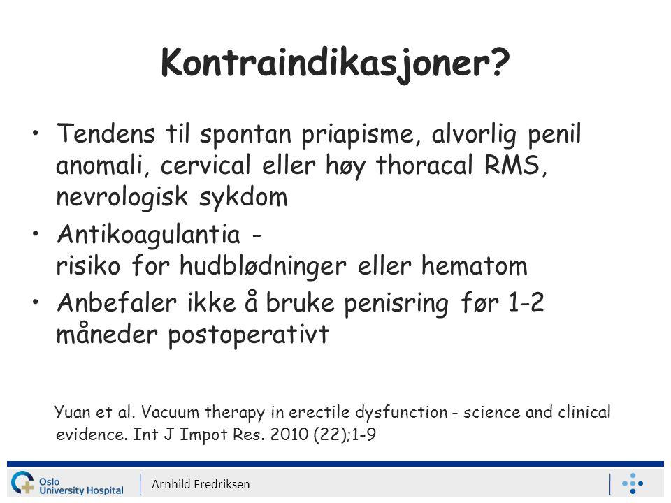 Kontraindikasjoner Tendens til spontan priapisme, alvorlig penil anomali, cervical eller høy thoracal RMS, nevrologisk sykdom.