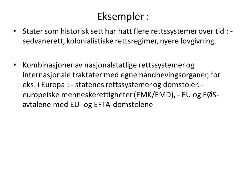 Eksempler : Stater som historisk sett har hatt flere rettssystemer over tid : - sedvanerett, kolonialistiske rettsregimer, nyere lovgivning.