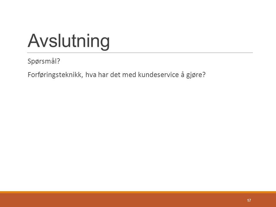 Avslutning Spørsmål Forføringsteknikk, hva har det med kundeservice å gjøre